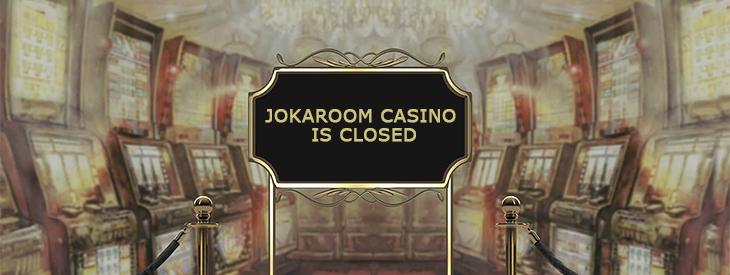Jokaroom Casino is closed.