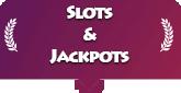 Slots and jackpots.